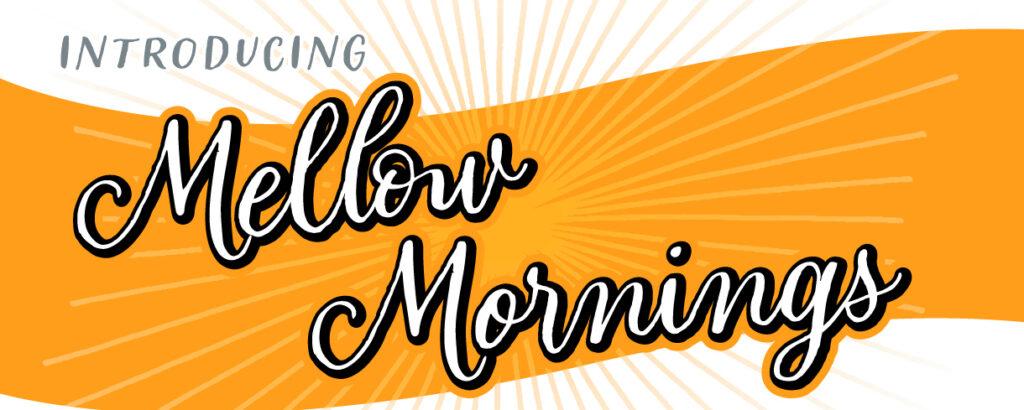 introducing mellow mornings